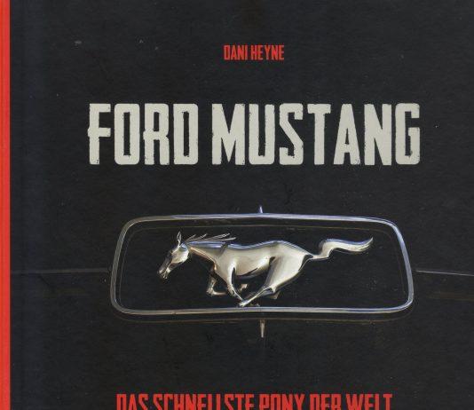 """Buchvorstellung """"Ford Mustang. Das schnellste Pony der Welt – seit 1964"""" von Dani Heyne."""